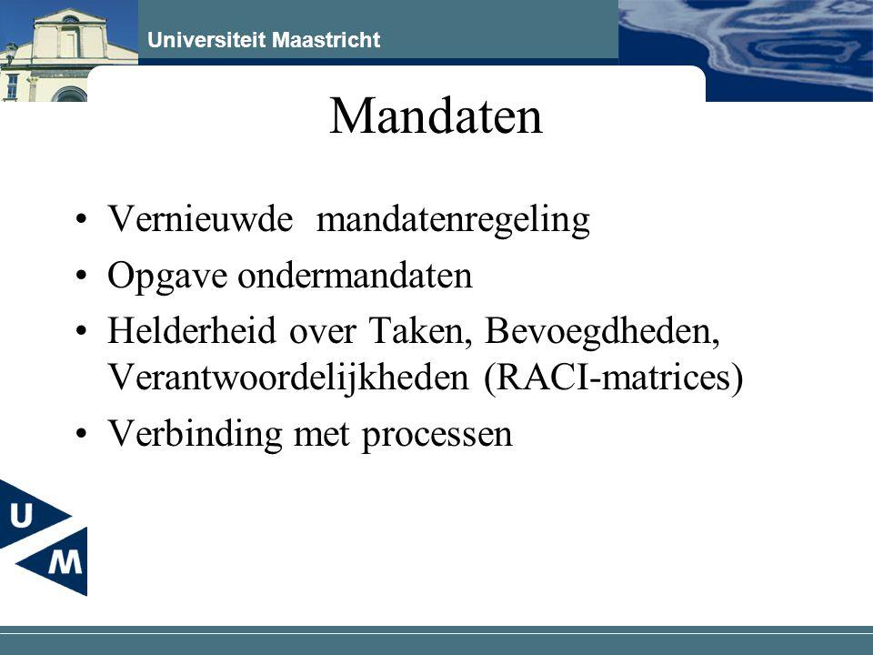 Universiteit Maastricht Mandaten Vernieuwde mandatenregeling Opgave ondermandaten Helderheid over Taken, Bevoegdheden, Verantwoordelijkheden (RACI-mat