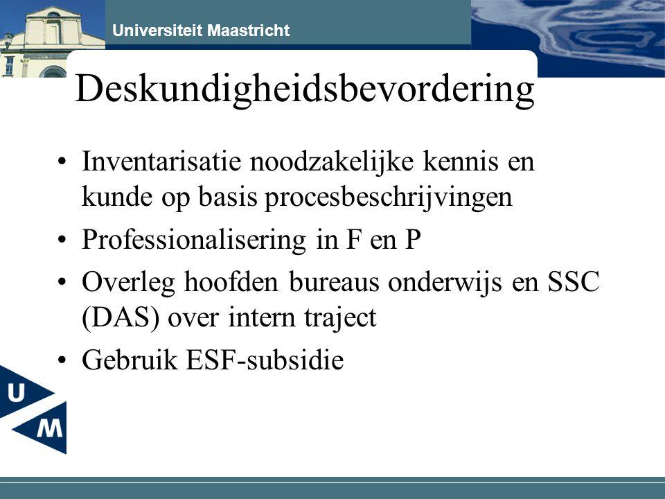 Universiteit Maastricht Deskundigheidsbevordering Inventarisatie noodzakelijke kennis en kunde op basis procesbeschrijvingen Professionalisering in F