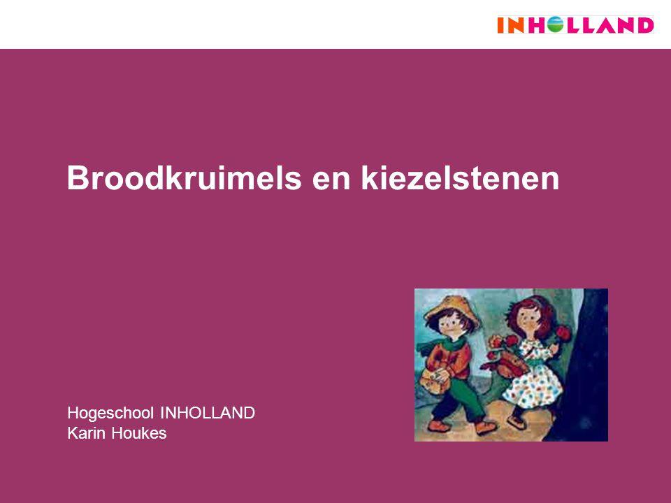 Broodkruimels en kiezelstenen Hogeschool INHOLLAND Karin Houkes