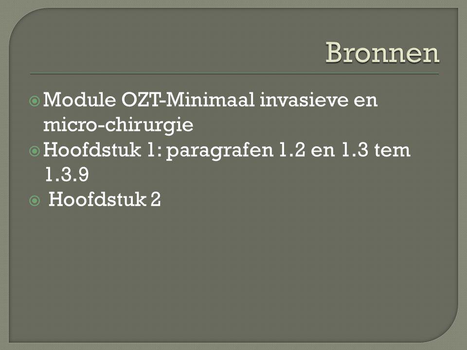  Module OZT-Minimaal invasieve en micro-chirurgie  Hoofdstuk 1: paragrafen 1.2 en 1.3 tem 1.3.9  Hoofdstuk 2