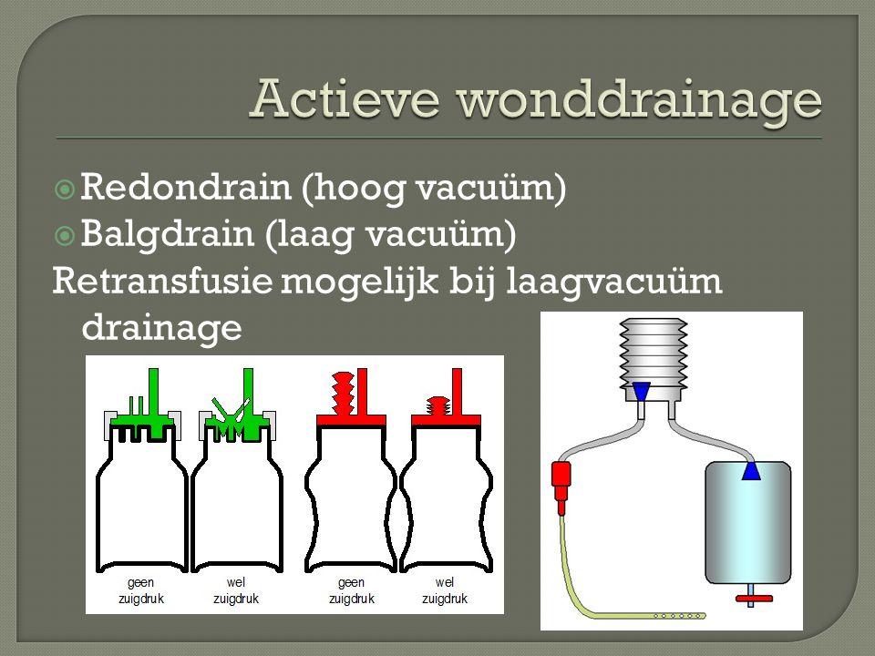  Redondrain (hoog vacuüm)  Balgdrain (laag vacuüm) Retransfusie mogelijk bij laagvacuüm drainage
