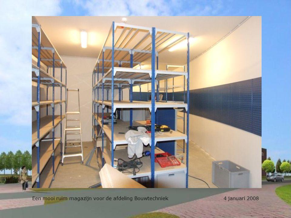 Een mooi ruim magazijn voor de afdeling Bouwtechniek 4 januari 2008
