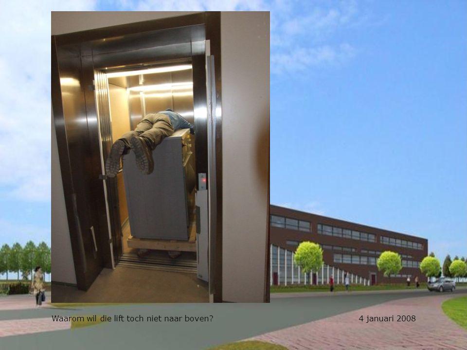 Waarom wil die lift toch niet naar boven? 4 januari 2008