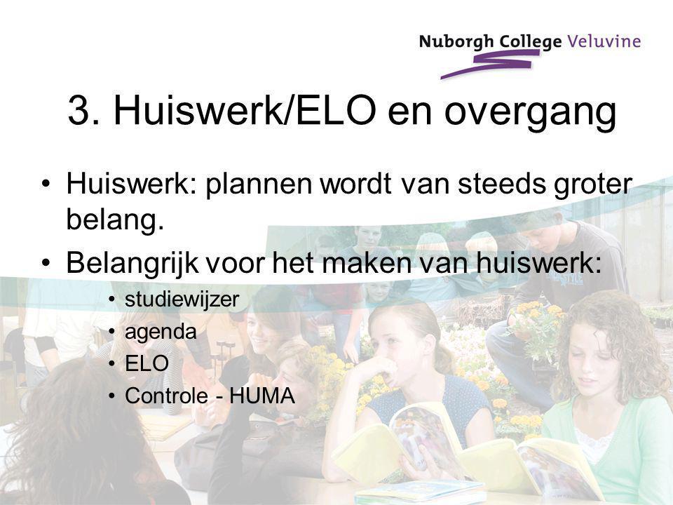 3. Huiswerk/ELO en overgang Huiswerk: plannen wordt van steeds groter belang. Belangrijk voor het maken van huiswerk: studiewijzer agenda ELO Controle