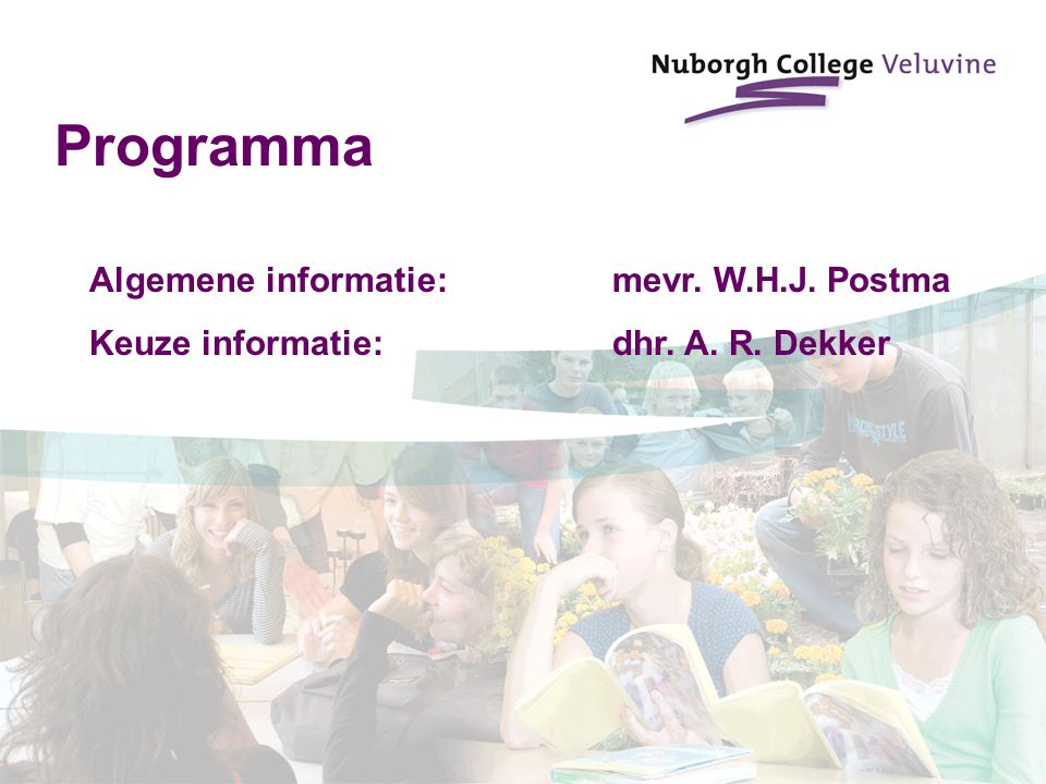 Programma Algemene informatie:mevr. W.H.J. Postma Keuze informatie:dhr. A. R. Dekker
