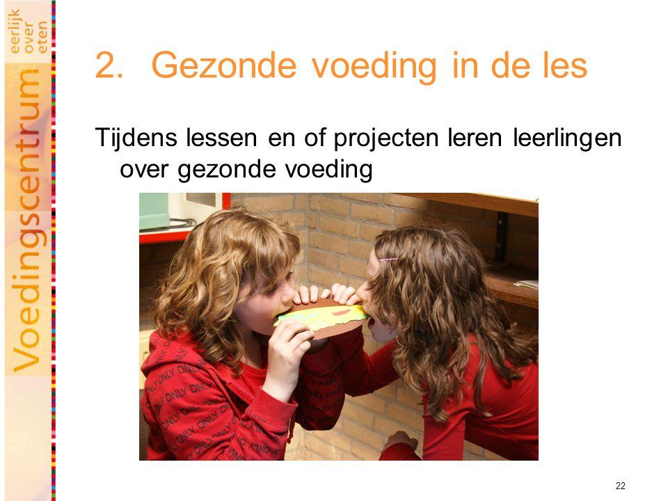 22 2.Gezonde voeding in de les Tijdens lessen en of projecten leren leerlingen over gezonde voeding