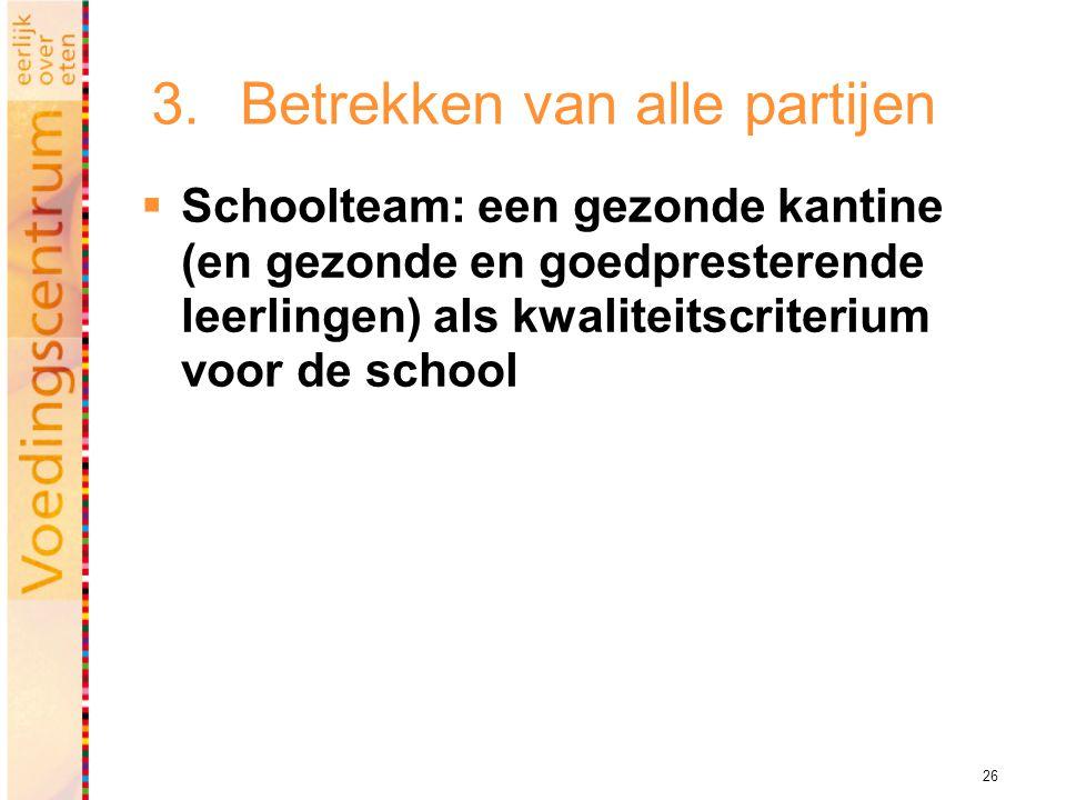 26 3.Betrekken van alle partijen  Schoolteam: een gezonde kantine (en gezonde en goedpresterende leerlingen) als kwaliteitscriterium voor de school