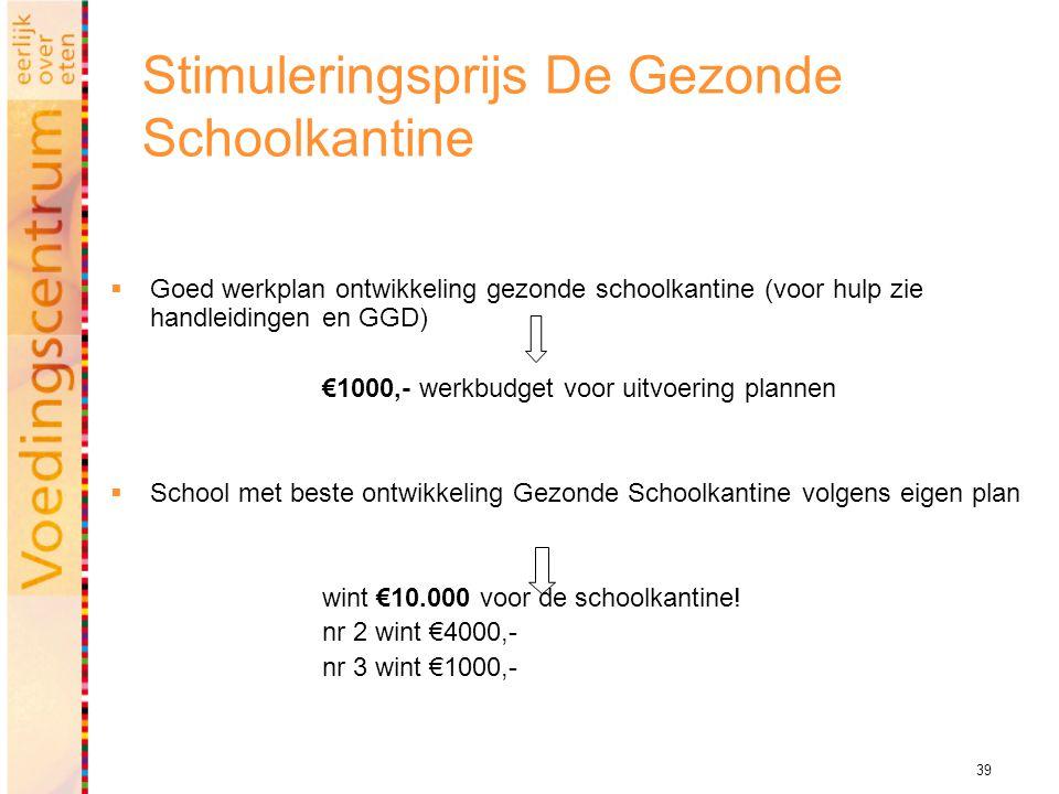 39 Stimuleringsprijs De Gezonde Schoolkantine  Goed werkplan ontwikkeling gezonde schoolkantine (voor hulp zie handleidingen en GGD) €1000,- werkbudg