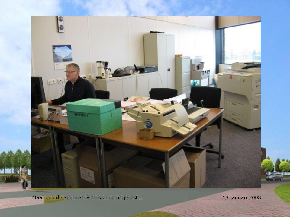 Maar ook de administratie is goed uitgerust… 18 januari 2008