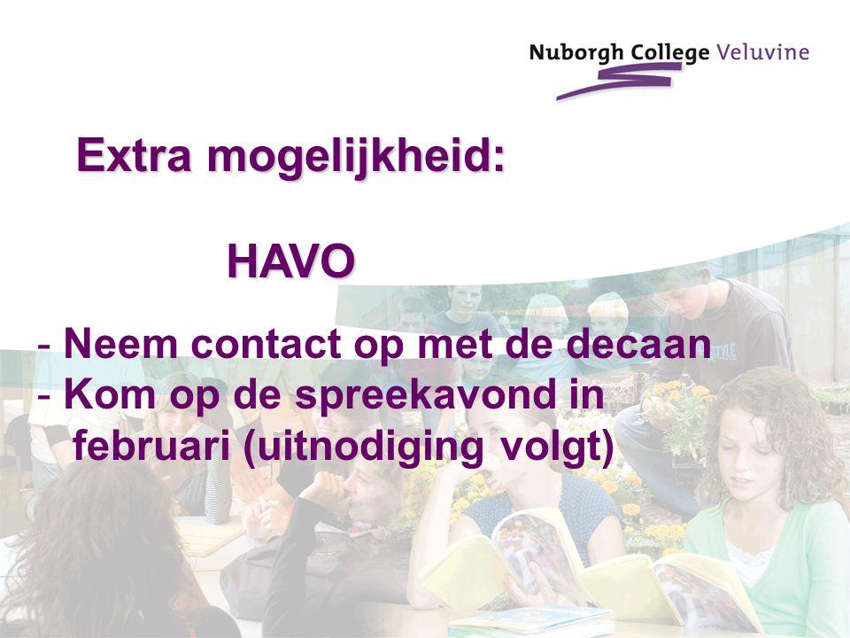 Extra mogelijkheid: HAVO - Neem contact op met de decaan - Kom op de spreekavond in februari (uitnodiging volgt)