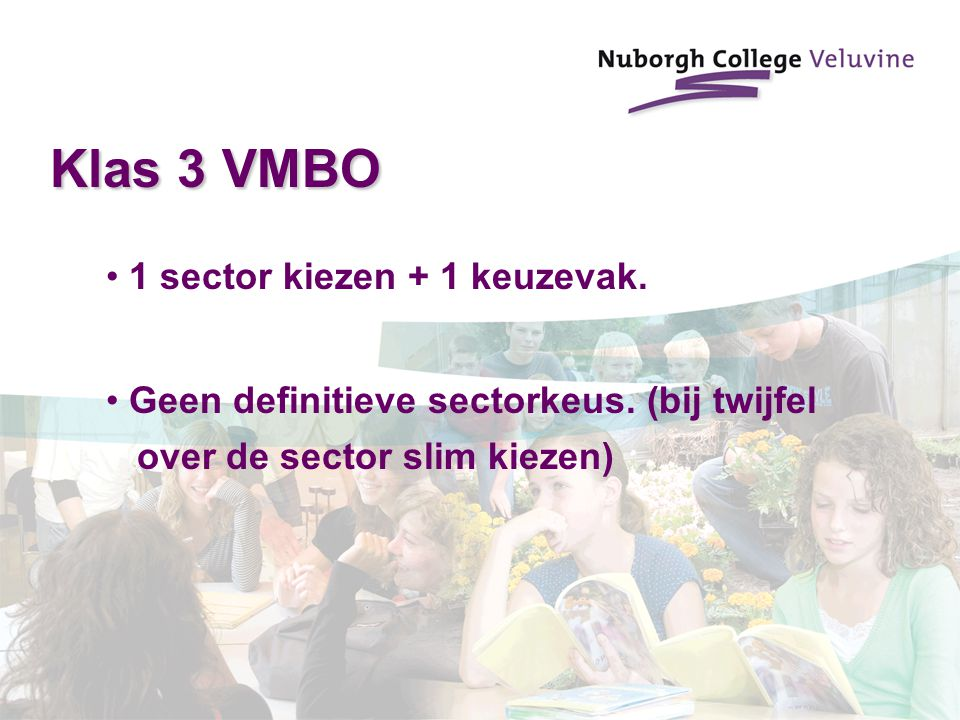 Klas 3 VMBO 1 sector kiezen + 1 keuzevak. Geen definitieve sectorkeus. (bij twijfel over de sector slim kiezen)