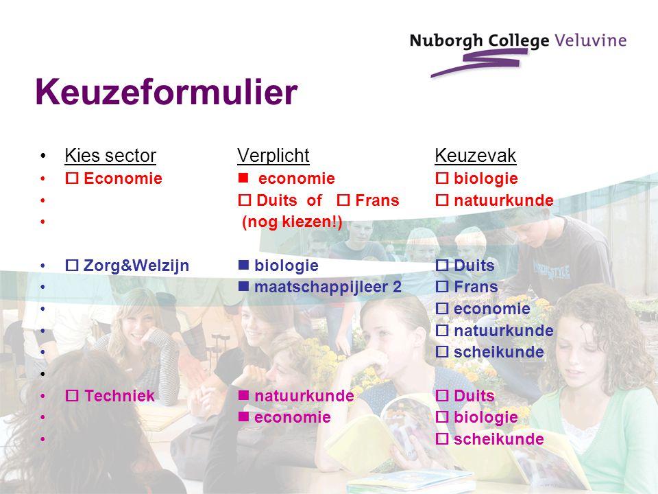Keuzeformulier Kies sectorVerplichtKeuzevak  Economie economie  biologie  Duits of  Frans  natuurkunde (nog kiezen!)  Zorg&Welzijn biologie  Du