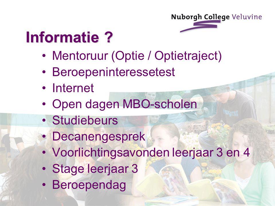 Informatie ? Mentoruur (Optie / Optietraject) Beroepeninteressetest Internet Open dagen MBO-scholen Studiebeurs Decanengesprek Voorlichtingsavonden le