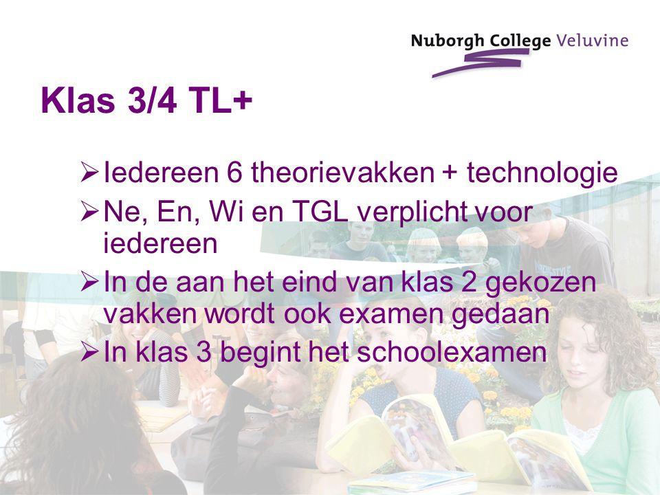 Klas 3/4 TL+  Iedereen 6 theorievakken + technologie  Ne, En, Wi en TGL verplicht voor iedereen  In de aan het eind van klas 2 gekozen vakken wordt ook examen gedaan  In klas 3 begint het schoolexamen