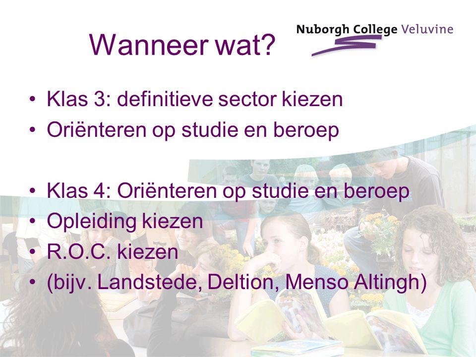 Wanneer wat? Klas 3: definitieve sector kiezen Oriënteren op studie en beroep Klas 4: Oriënteren op studie en beroep Opleiding kiezen R.O.C. kiezen (b