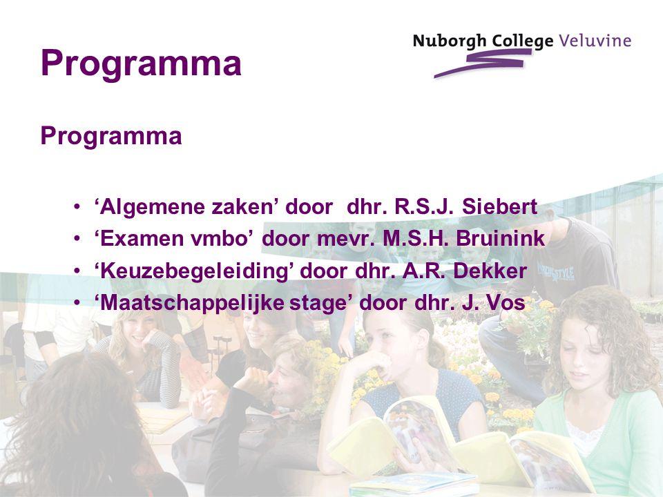 Programma 'Algemene zaken' door dhr. R.S.J. Siebert 'Examen vmbo' door mevr. M.S.H. Bruinink 'Keuzebegeleiding' door dhr. A.R. Dekker 'Maatschappelijk