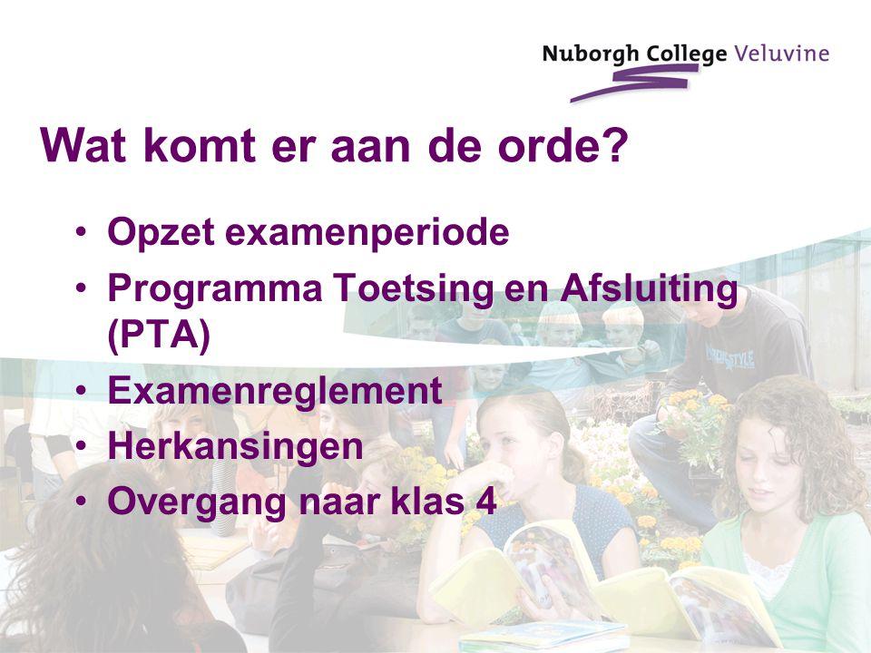 Wat komt er aan de orde? Opzet examenperiode Programma Toetsing en Afsluiting (PTA) Examenreglement Herkansingen Overgang naar klas 4