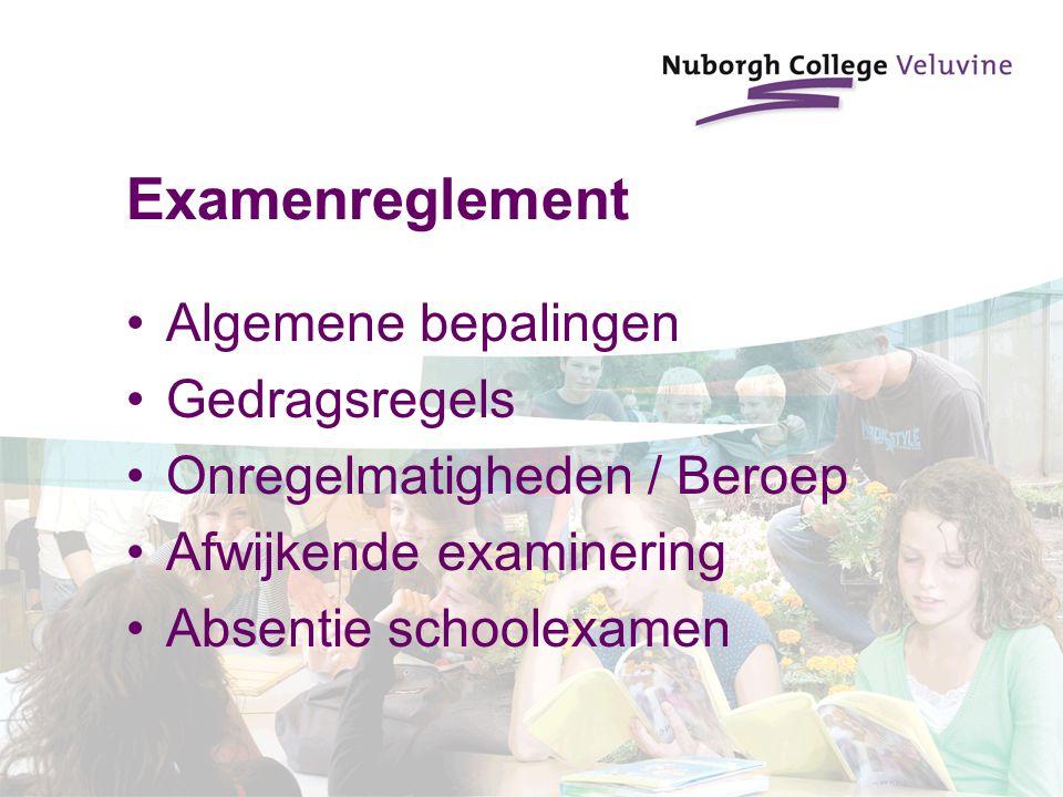 Examenreglement Algemene bepalingen Gedragsregels Onregelmatigheden / Beroep Afwijkende examinering Absentie schoolexamen