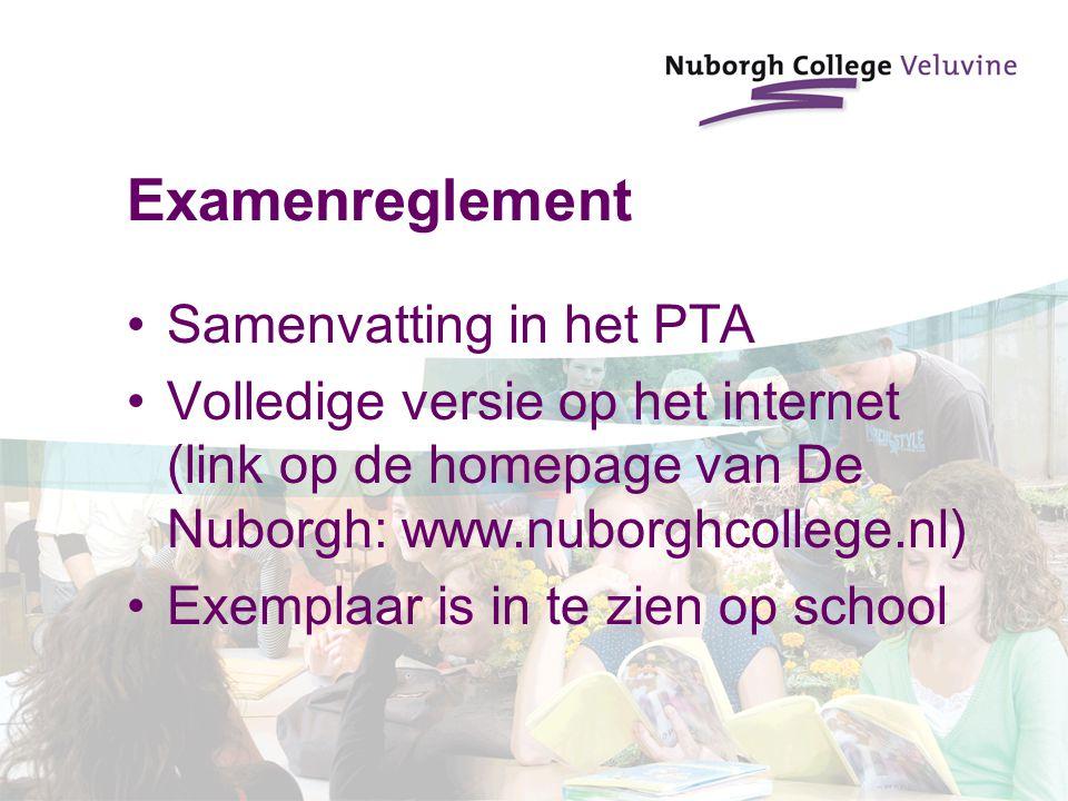 Examenreglement Samenvatting in het PTA Volledige versie op het internet (link op de homepage van De Nuborgh: www.nuborghcollege.nl) Exemplaar is in t