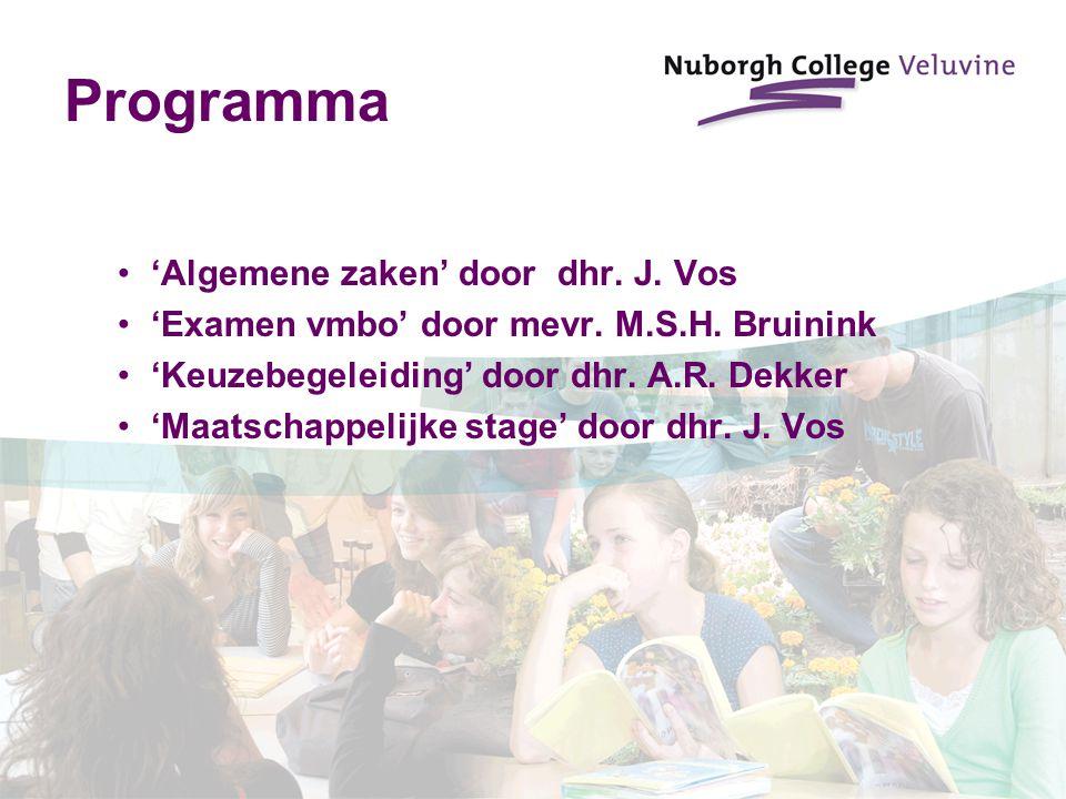 Programma 'Algemene zaken' door dhr. J. Vos 'Examen vmbo' door mevr. M.S.H. Bruinink 'Keuzebegeleiding' door dhr. A.R. Dekker 'Maatschappelijke stage'