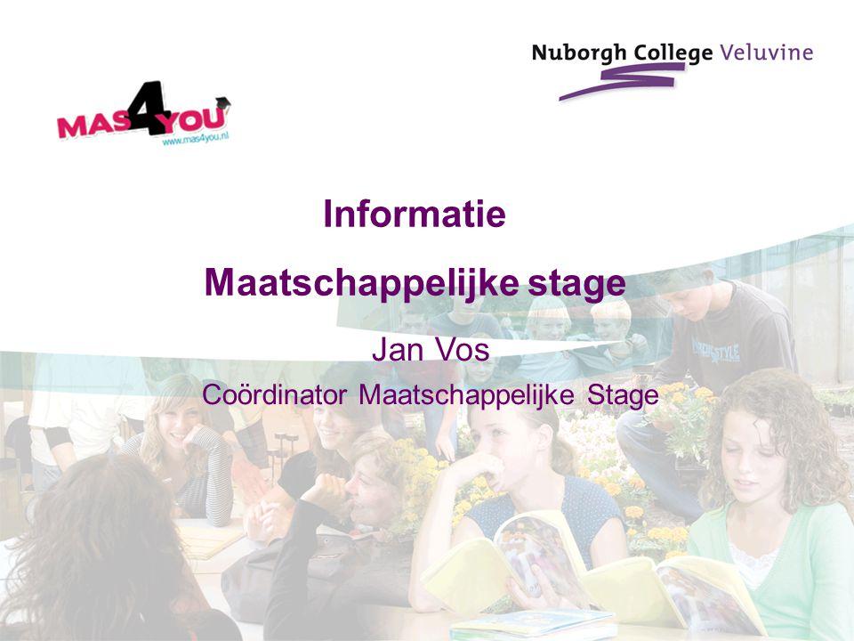 Informatie Maatschappelijke stage Jan Vos Coördinator Maatschappelijke Stage