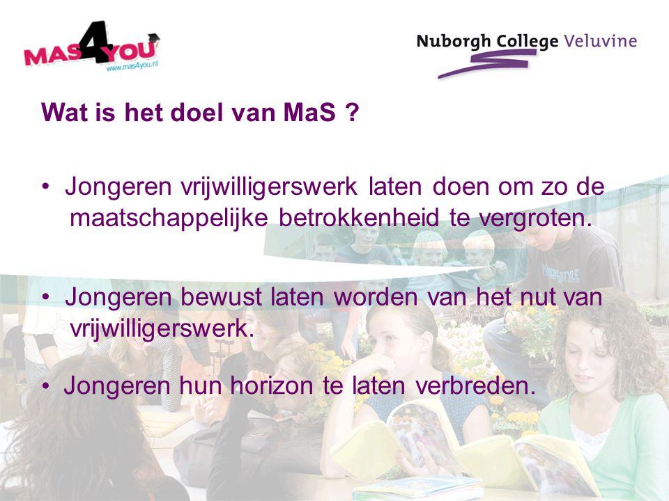 Wat is het doel van MaS ? Jongeren vrijwilligerswerk laten doen om zo de maatschappelijke betrokkenheid te vergroten. Jongeren bewust laten worden van
