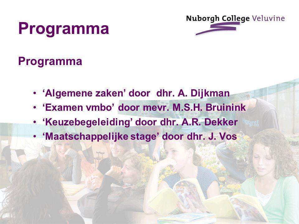Programma 'Algemene zaken' door dhr. A. Dijkman 'Examen vmbo' door mevr. M.S.H. Bruinink 'Keuzebegeleiding' door dhr. A.R. Dekker 'Maatschappelijke st