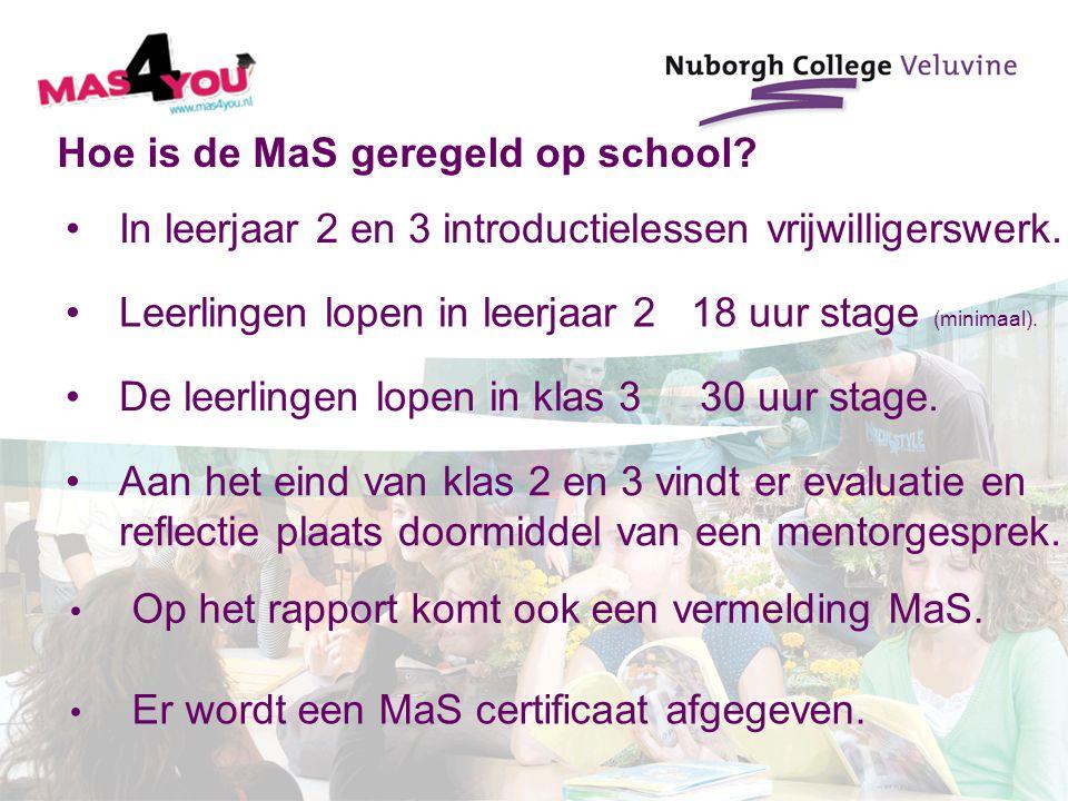 Hoe is de MaS geregeld op school? In leerjaar 2 en 3 introductielessen vrijwilligerswerk. De leerlingen lopen in klas 3 30 uur stage. Aan het eind van