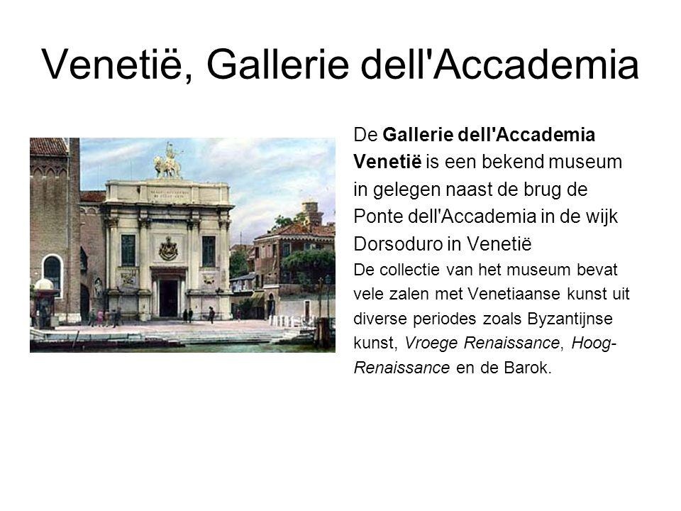 Venetië, Gallerie dell Accademia De Gallerie dell Accademia Venetië is een bekend museum in gelegen naast de brug de Ponte dell Accademia in de wijk Dorsoduro in Venetië De collectie van het museum bevat vele zalen met Venetiaanse kunst uit diverse periodes zoals Byzantijnse kunst, Vroege Renaissance, Hoog- Renaissance en de Barok.