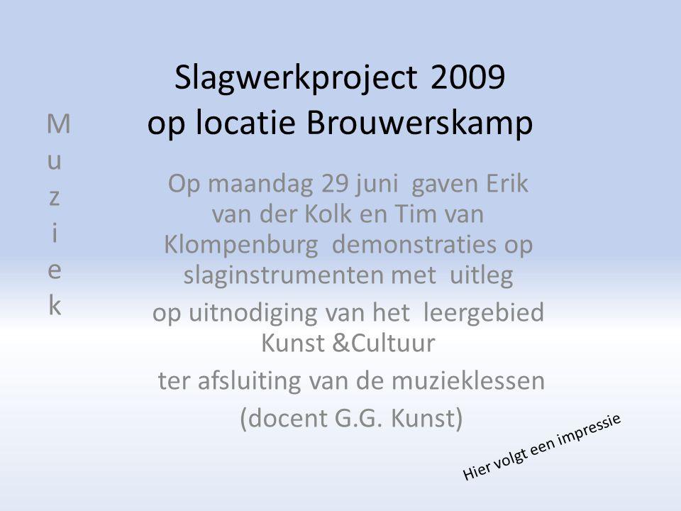 Slagwerkproject 2009 op locatie Brouwerskamp Op maandag 29 juni gaven Erik van der Kolk en Tim van Klompenburg demonstraties op slaginstrumenten met uitleg op uitnodiging van het leergebied Kunst &Cultuur ter afsluiting van de muzieklessen (docent G.G.