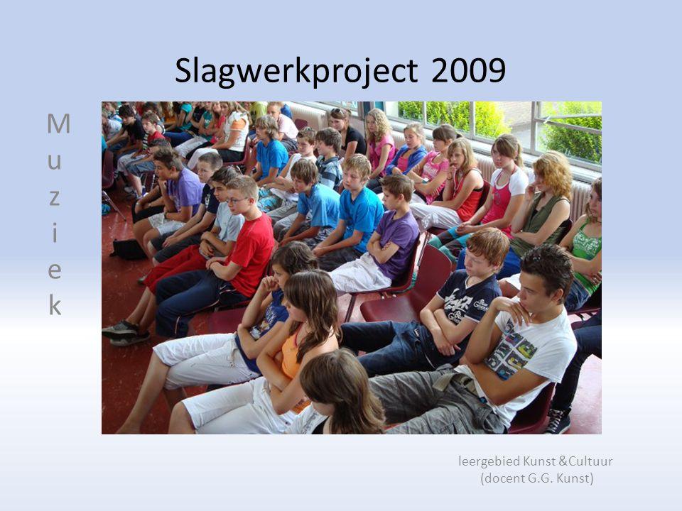 Slagwerkproject 2009 MuziekMuziek leergebied Kunst &Cultuur (docent G.G. Kunst)