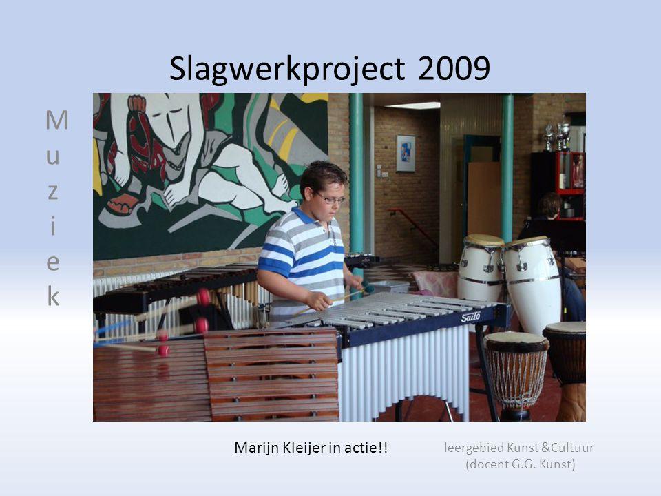 Slagwerkproject 2009 Marijn Kleijer in actie!. MuziekMuziek leergebied Kunst &Cultuur (docent G.G.