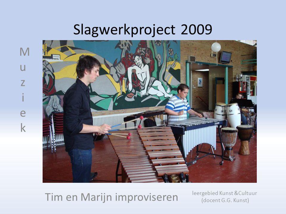 Slagwerkproject 2009 Tim en Marijn improviseren MuziekMuziek leergebied Kunst &Cultuur (docent G.G.