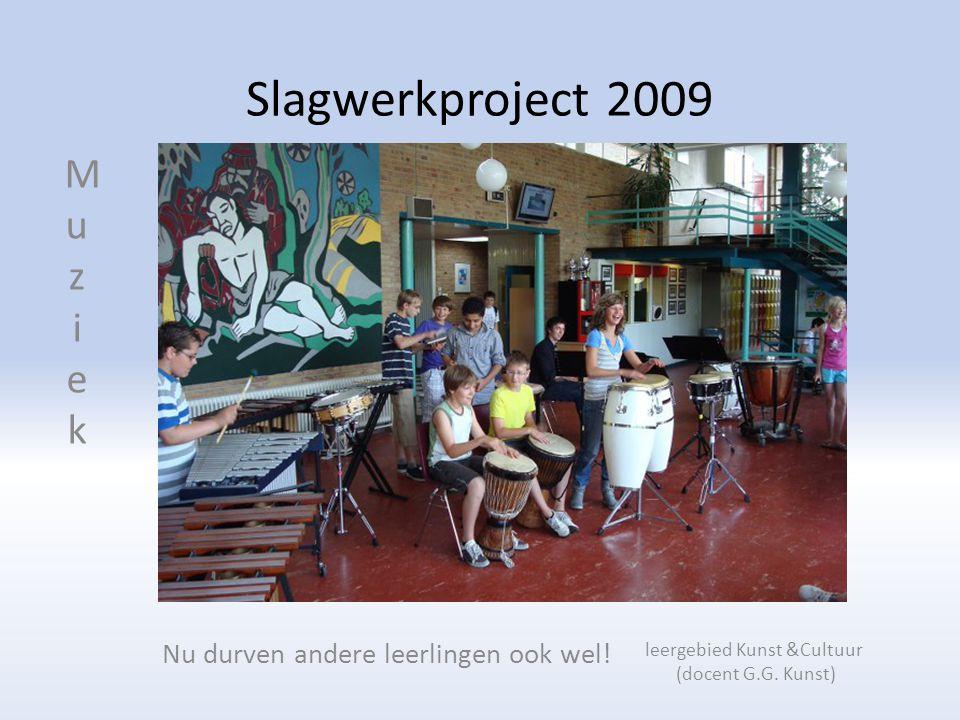 Slagwerkproject 2009 MuziekMuziek Nu durven andere leerlingen ook wel.