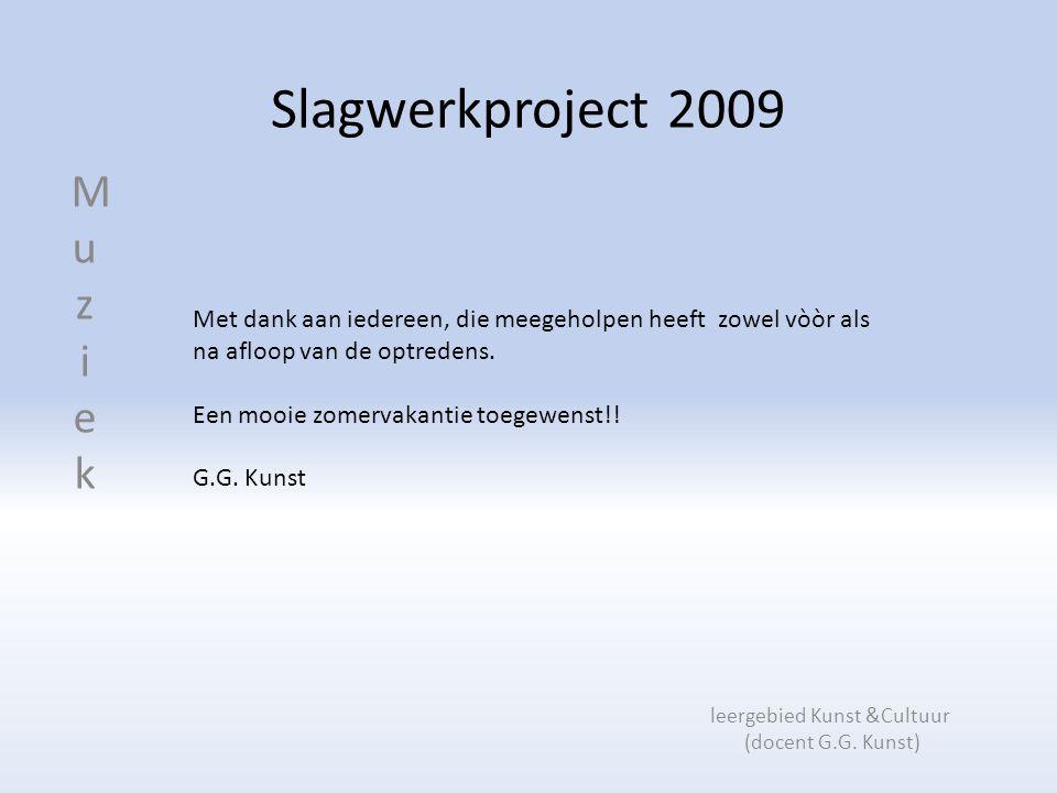 Slagwerkproject 2009 Met dank aan iedereen, die meegeholpen heeft zowel vòòr als na afloop van de optredens.
