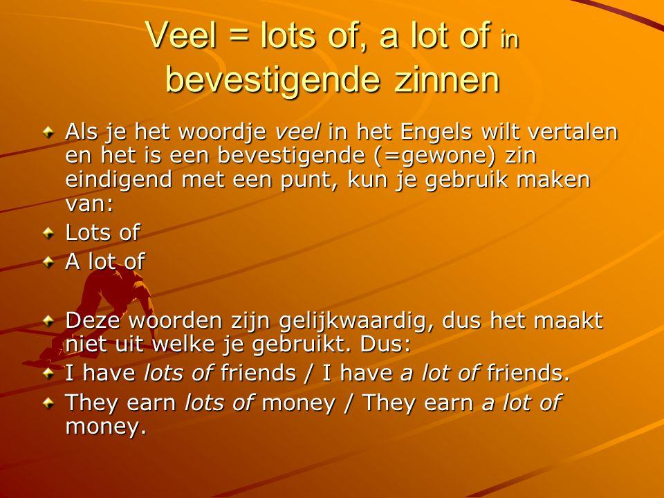 Veel = much, many in vragende zinnen Als je het woordje veel in het Engels wilt vertalen en het is een vraag zin (dus eindigend met een vraagteken), kun je gebruik maken van: many much Je moet wel weten wanneer je welke gebruikt.