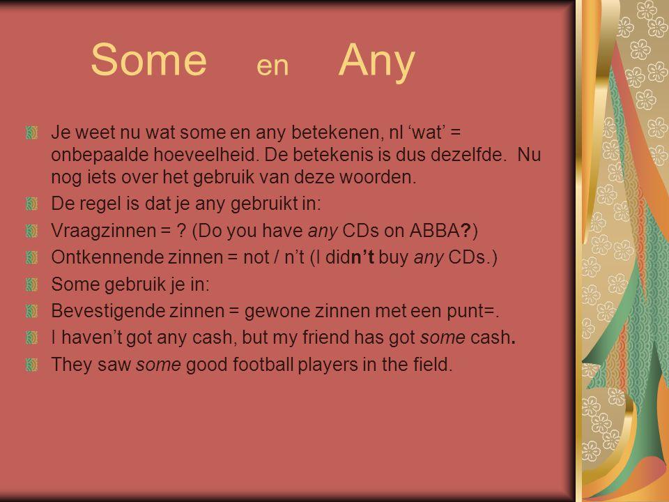Some en Any Je weet nu wat some en any betekenen, nl 'wat' = onbepaalde hoeveelheid.