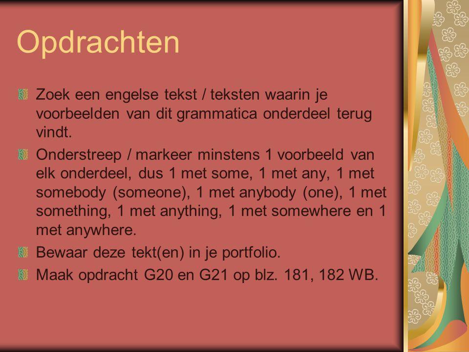 Opdrachten Zoek een engelse tekst / teksten waarin je voorbeelden van dit grammatica onderdeel terug vindt.