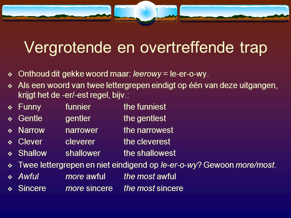 Vergrotende en overtreffende trap  Onthoud dit gekke woord maar: leerowy = le-er-o-wy.  Als een woord van twee lettergrepen eindigt op één van deze