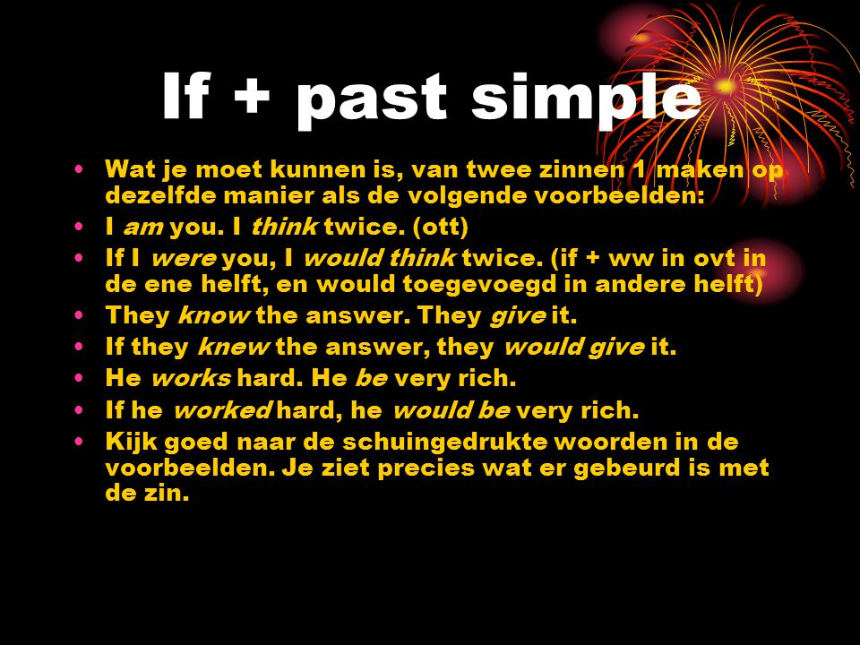 If + past simple Wat je moet kunnen is, van twee zinnen 1 maken op dezelfde manier als de volgende voorbeelden: I am you.