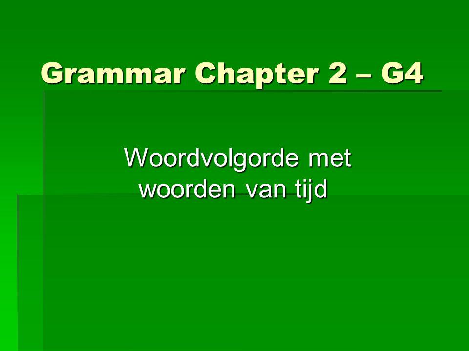 Grammar Chapter 2 – G4 Woordvolgorde met woorden van tijd