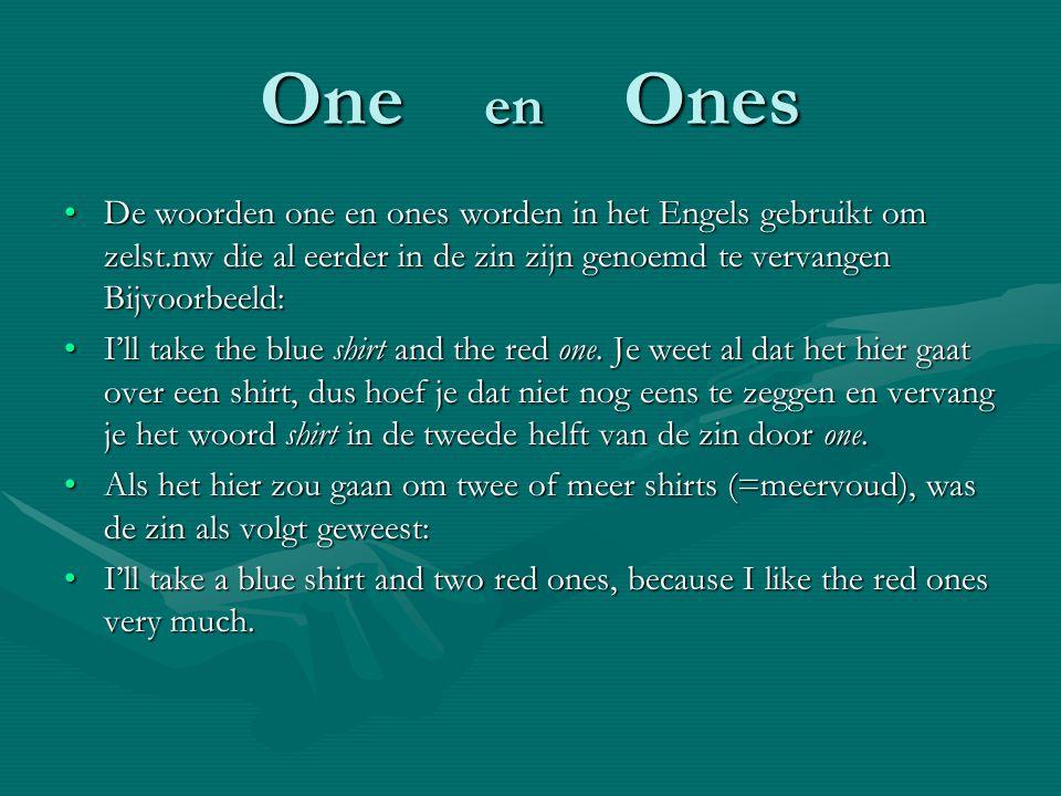 De woorden one en ones worden in het Engels gebruikt om zelst.nw die al eerder in de zin zijn genoemd te vervangen Bijvoorbeeld:De woorden one en ones