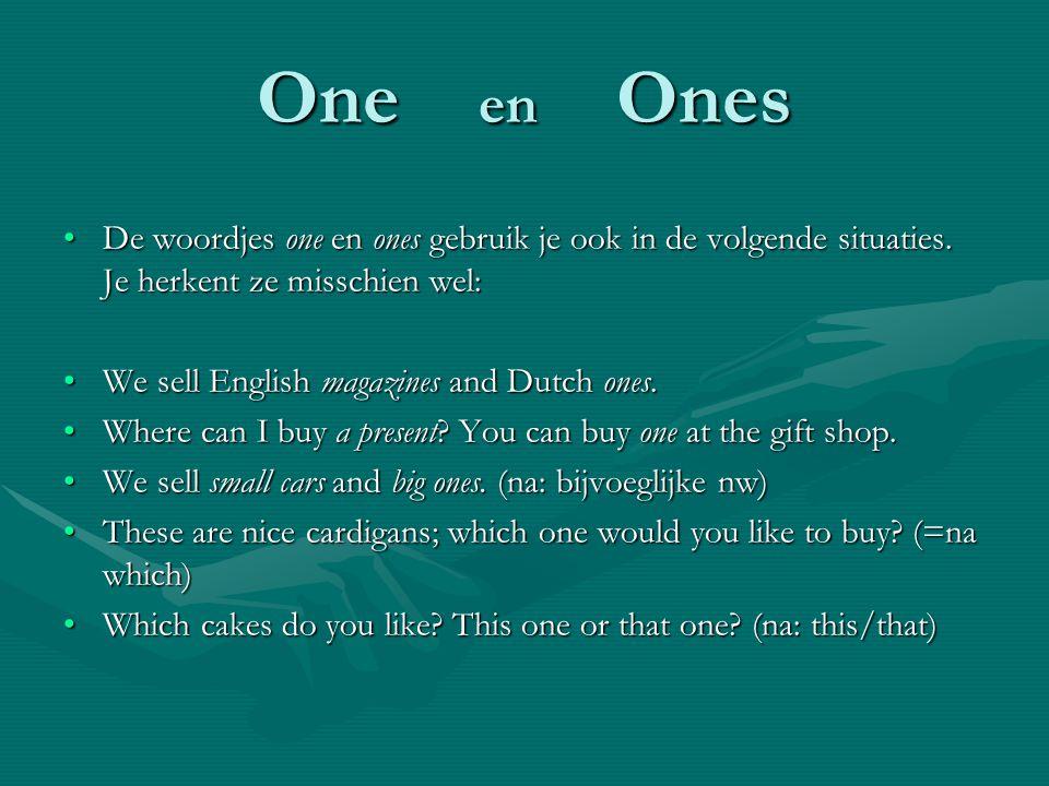 One en Ones De woordjes one en ones gebruik je ook in de volgende situaties. Je herkent ze misschien wel:De woordjes one en ones gebruik je ook in de