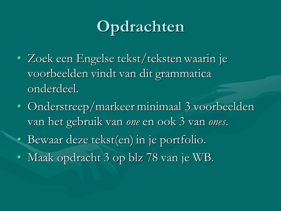 Opdrachten Zoek een Engelse tekst/teksten waarin je voorbeelden vindt van dit grammatica onderdeel.Zoek een Engelse tekst/teksten waarin je voorbeelde