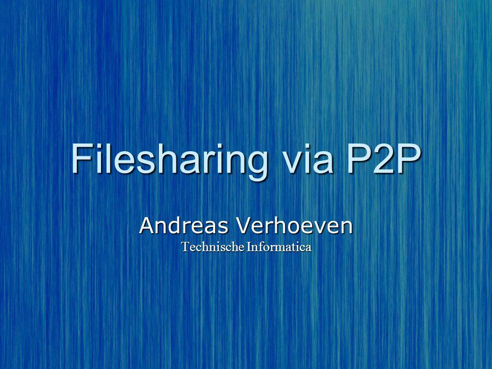 Filesharing via P2P Andreas Verhoeven Technische Informatica