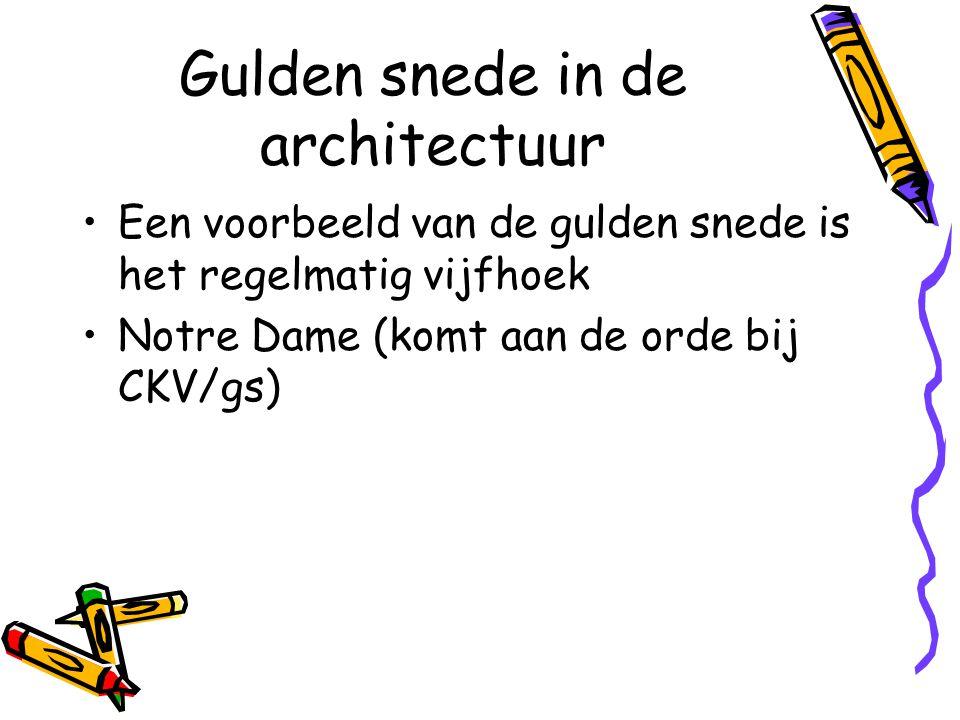 Gulden snede in de architectuur Een voorbeeld van de gulden snede is het regelmatig vijfhoek Notre Dame (komt aan de orde bij CKV/gs)