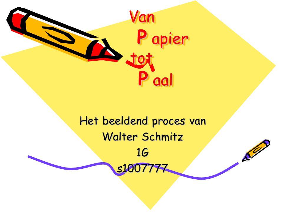 Van P apier tot P aal Het beeldend proces van Walter Schmitz 1Gs1007777