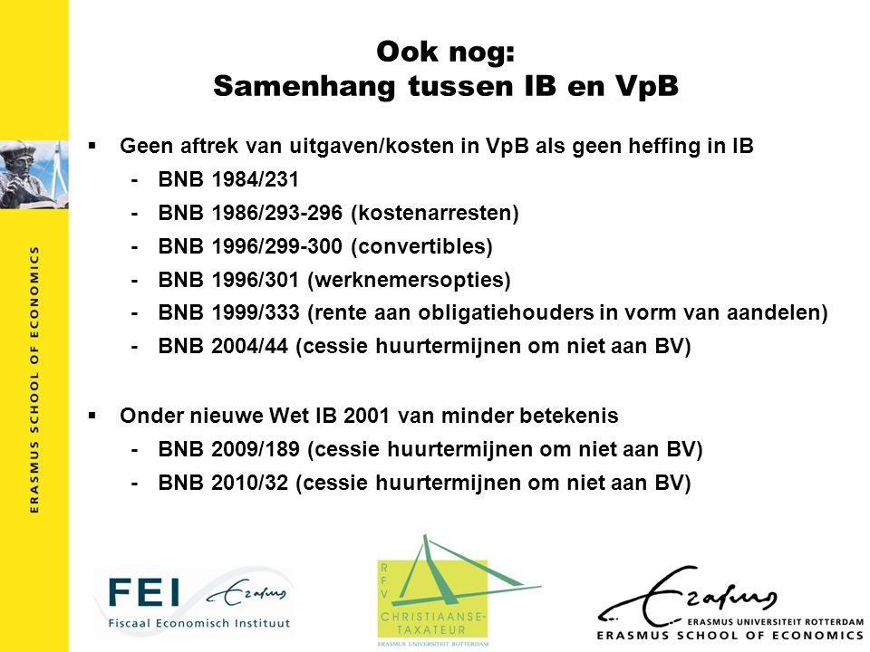 Ook nog: Samenhang tussen IB en VpB  Geen aftrek van uitgaven/kosten in VpB als geen heffing in IB -BNB 1984/231 -BNB 1986/293-296 (kostenarresten) -