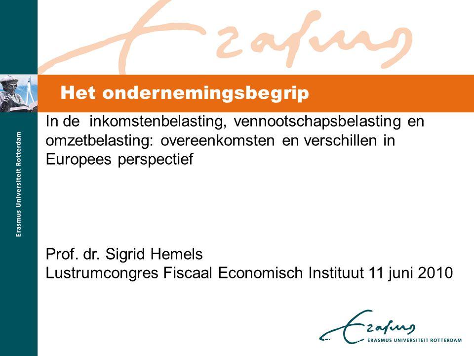 Het ondernemingsbegrip In de inkomstenbelasting, vennootschapsbelasting en omzetbelasting: overeenkomsten en verschillen in Europees perspectief Prof.