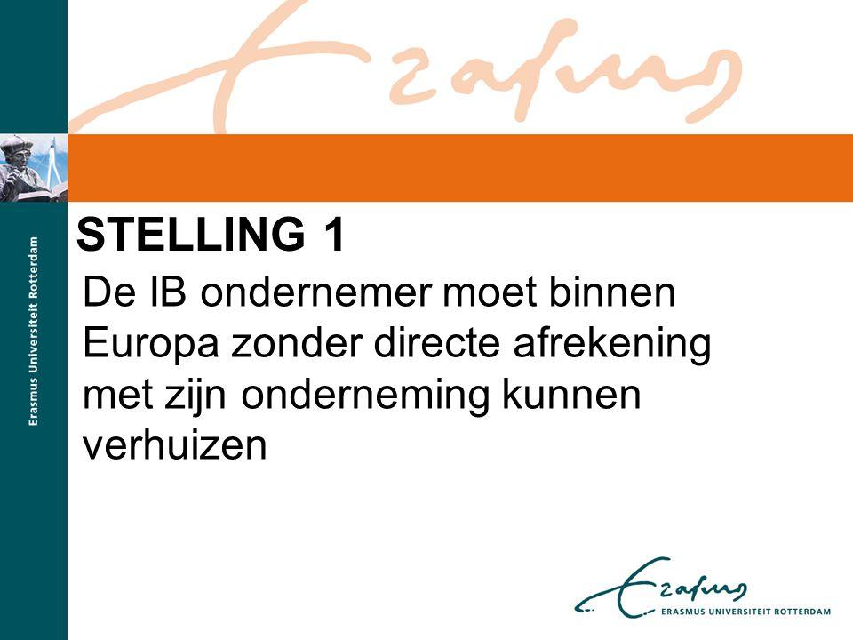 STELLING 1 De IB ondernemer moet binnen Europa zonder directe afrekening met zijn onderneming kunnen verhuizen